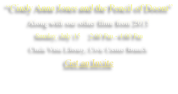 """Cindy Anna Jones and the Pencil of Doom"" Along with our other films from 2013 Sunday, July 15     2:00 Pm - 4:00 Pm Chula Vista Library, Civic Center Branch Get me an Invite"